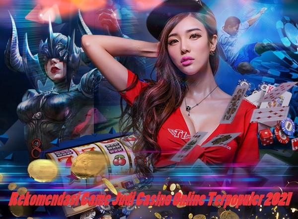 Rekomendasi Game Judi Casino Online Terpopuler 2021